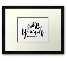 Be Yourself, while you still can Framed Print