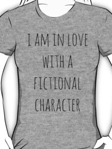i am in love with a fictional character (black) T-Shirt