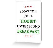 I love you like a hobbit loves second breakfast Greeting Card