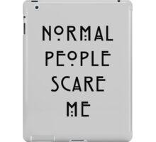 Normal people scare me iPad Case/Skin