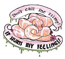 It hurts my feelings! by will-snekspeare