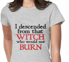 I descended from that witch that would not burn Womens Fitted T-Shirt