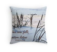 When Snow Falls, Nature Listens Throw Pillow