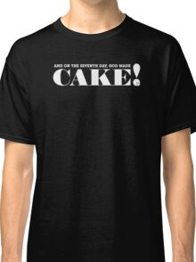 AND ON THE SEVENTH DAY, GOD MADE CAKE! (White text) Classic T-Shirt