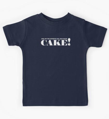 AND ON THE SEVENTH DAY, GOD MADE CAKE! (White text) Kids Tee
