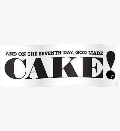 AND ON THE SEVENTH DAY, GOD MADE CAKE! (Black text) Poster