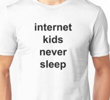 internet kids never sleep clear back Unisex T-Shirt