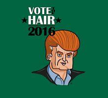 VOTE THE HAIR Unisex T-Shirt
