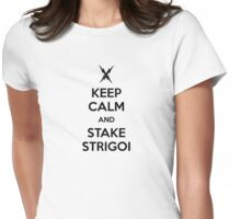 KEEP CALM AND STAKE STRIGOI  Womens Fitted T-Shirt