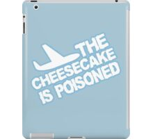 THE CHEESECAKE IS POISONED iPad Case/Skin
