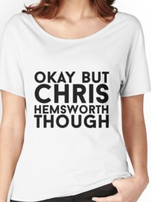 Chris Hemsworth Women's Relaxed Fit T-Shirt