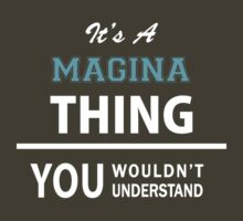 Its a MAGINA thing, you wouldn't understand by thinging