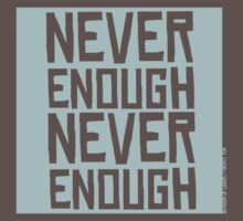 Never Enough Never Enough (Blue Version) by divisionoflabor