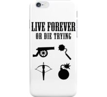 Live Forever Or Die Trying (Weapons) iPhone Case/Skin