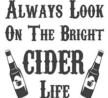 Always Look On The Bright Cider Life - Tshirts, Stickers, Mugs, Bags by zandosfactry