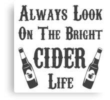 Always Look On The Bright Cider Life - Tshirts, Stickers, Mugs, Bags Canvas Print