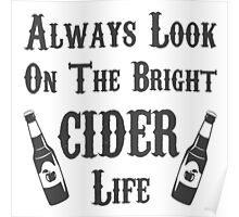 Always Look On The Bright Cider Life - T Shirts, Stickers and Other Gifts Poster