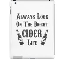 Always Look On The Bright Cider Life - T Shirts, Stickers and Other Gifts iPad Case/Skin