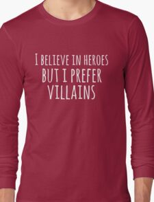 i believe in heroes but i prefer VILLAINS (white) Long Sleeve T-Shirt