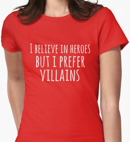 i believe in heroes but i prefer VILLAINS (white) Womens Fitted T-Shirt
