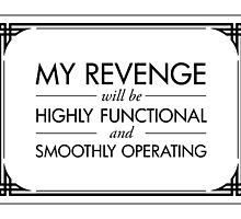 My Revenge will be Highly Functional and Smoothly Operating by QGPennyworth