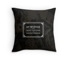 My Revenge will be Highly Functional and Smoothly Operating Throw Pillow