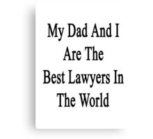 My Dad And I Are The Best Lawyers In The World  Canvas Print