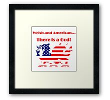 Welsh and American... There is a God! Tshirts, Stickers, Mugs, Bags Framed Print