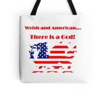 Welsh and American... There is a God! Tshirts, Stickers, Mugs, Bags Tote Bag