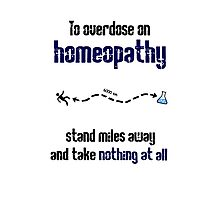 How to overdose on homeopathy Photographic Print
