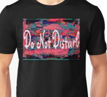 Do Not Disturb Unisex T-Shirt
