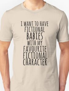i want to have fictional babies with my favourite fictional character T-Shirt