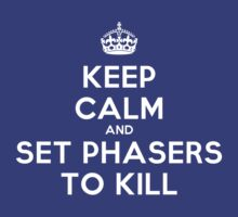 Keep calm and set phasers to kill by BarbaraJHarris