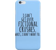 I can't get over fictional crushes. WAIT, I DON'T WANT TO! iPhone Case/Skin