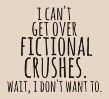 I can't get over fictional crushes. WAIT, I DON'T WANT TO! by FandomizedRose