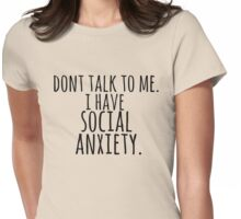 don't talk to me, I have social anxiety. Womens Fitted T-Shirt