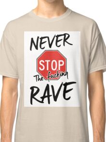 Never stop the fucking rave Classic T-Shirt