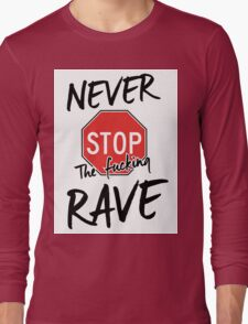 Never stop the fucking rave Long Sleeve T-Shirt