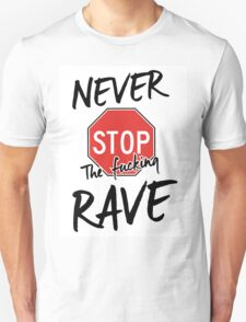 Never stop the fucking rave Unisex T-Shirt