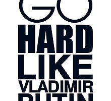 Go Hard Like Vladimir Putin by arialite