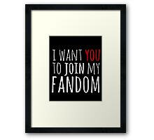 I WANT YOU TO JOIN MY FANDOM Framed Print
