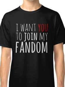I WANT YOU TO JOIN MY FANDOM Classic T-Shirt