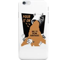 Pour It On -- Dec. 7th Bond Purchases iPhone Case/Skin
