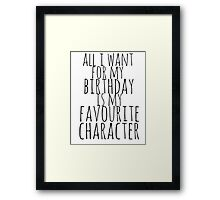 all i want for my birthday is my favourite character Framed Print