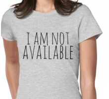 i am not available Womens Fitted T-Shirt
