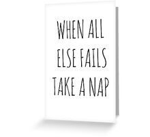 WHEN ALL ELSE FAILS, TAKE A NAP Greeting Card