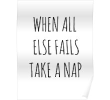 WHEN ALL ELSE FAILS, TAKE A NAP Poster