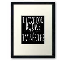 i live for books and tv series (white) Framed Print
