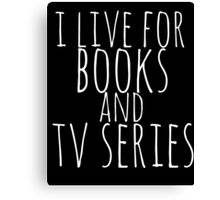 i live for books and tv series (white) Canvas Print