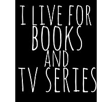 i live for books and tv series (white) Photographic Print